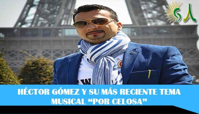 """""""Por celosa"""" lo nuevo de Héctor Gómez """"El emigrante del despecho"""""""